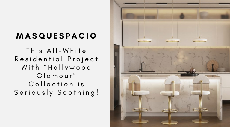 """This All-White Residential Project With """"Hollywood Glamour"""" Collection is Seriously Soothing! residential project This All-White Residential Project With """"Hollywood Glamour"""" Collection is Seriously Soothing! This All White Residential Project With Hollywood Glamour Collection is Seriously Soothing"""