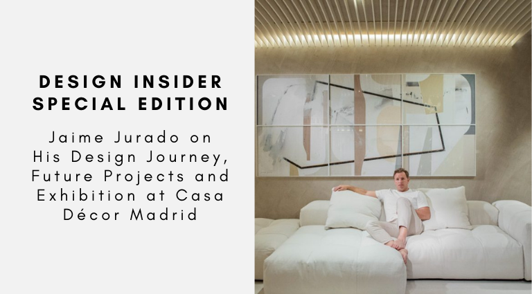 Design Insider Special Edition Jaime Jurado on His Design Journey, Future Projects and Exhibition at Casa Décor Madrid