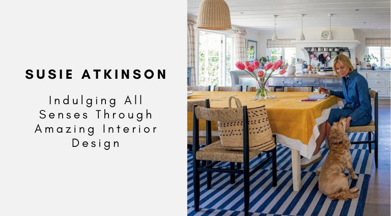 susie atkinson Susie Atkinson: Indulging All Senses Through Amazing Interior Design Susie Atkinson Indulging All Senses Through Amazing Interior Design