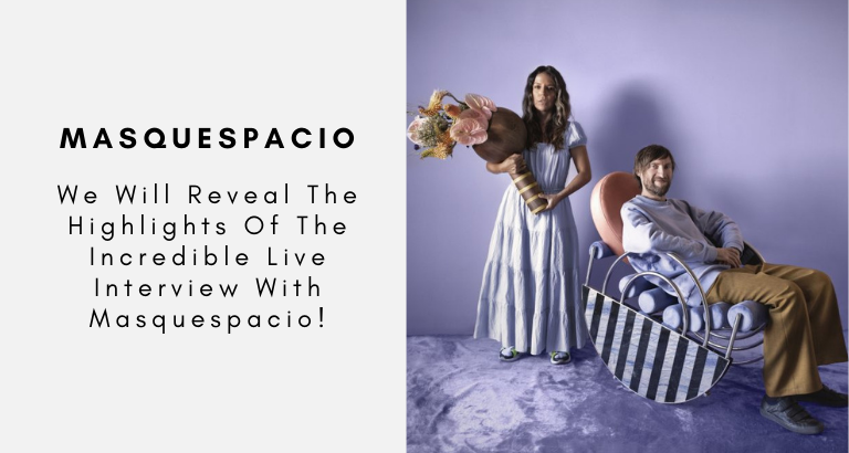 We Will Reveal The Highlights Of The Incredible Live Interview With Masquespacio!