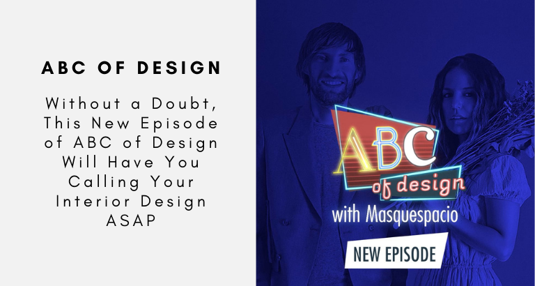 Without a Doubt, This New Episode of ABC of Design Will Have You Calling Your Interior Design ASAP