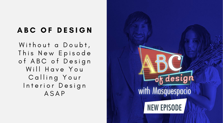 Without a Doubt, This New Episode of ABC of Design Will Have You Calling Your Interior Design ASAP abc of design Without a Doubt, This New Episode of ABC of Design Will Have You Calling Your Interior Design ASAP Without a Doubt This New Episode of ABC of Design Will Have You Calling Your Interior Design ASAP