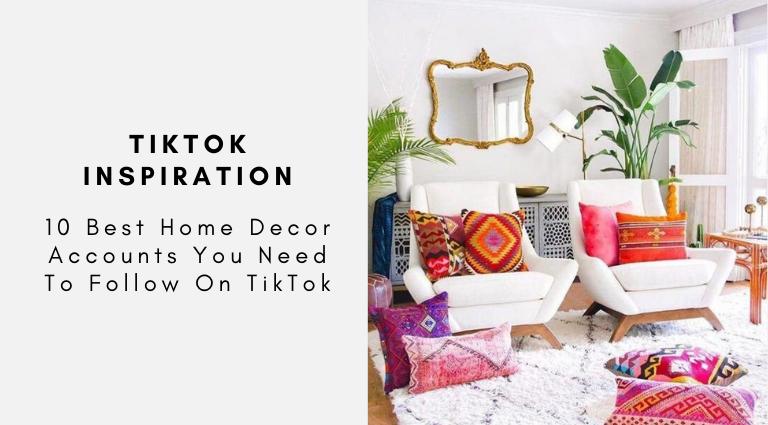 10 Best Home Decor Accounts You Need To Follow On TikTok