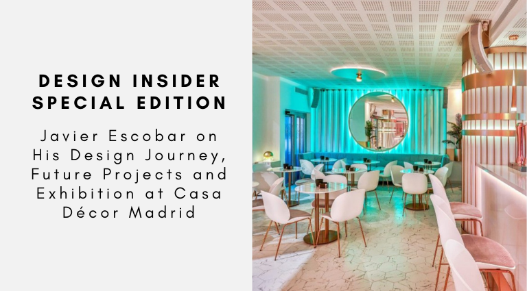 Design Insider Special Edition Javier Escobar on His Design Journey, Future Projects and Exhibition at Casa Décor Madrid