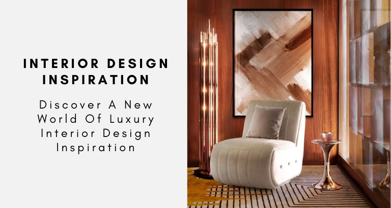 Discover A New World Of Luxury Interior Design Inspiration