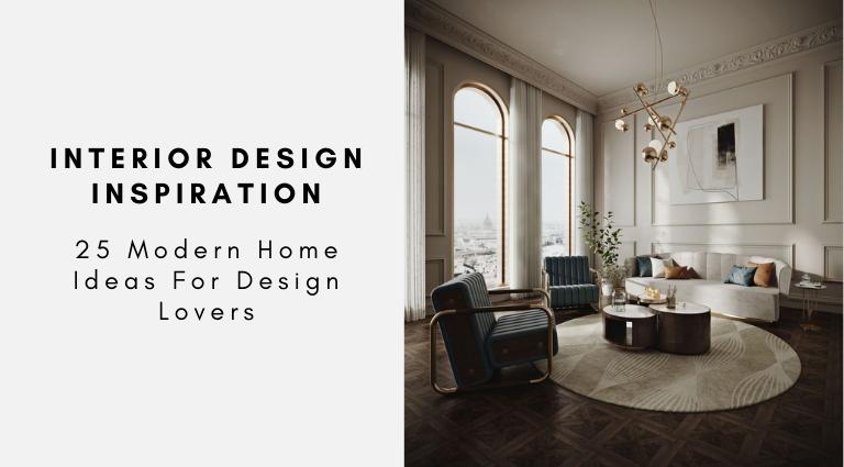 25 Modern Home Ideas For Design Lovers