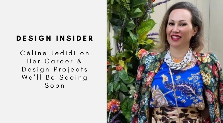 Design Insider Céline Jedidi on Her Career & Design Projects We'll Be Seeing Soon