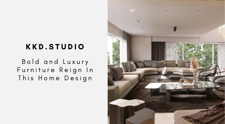 Bold and Luxury Furniture Reign In This Home Design By KKD.Studio