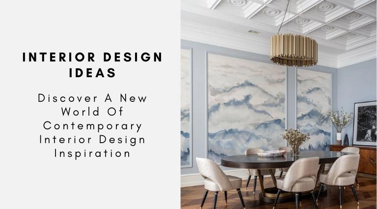 Discover A New World Of Contemporary Interior Design Inspiration