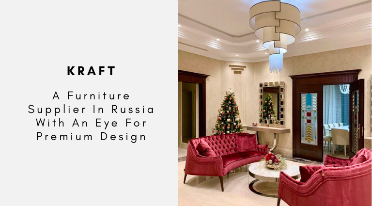 Kraft A Furniture Supplier In Russia With An Eye For Premium Design