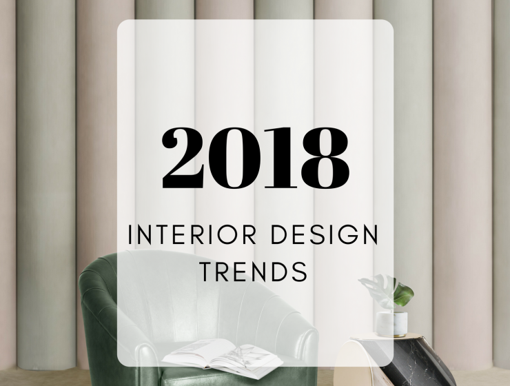 interior design trends 2018 Interior Design Trends 2018: What's In & What's Out! Interior Design Trends 2018 Whats In Whats Out FEAT 740x560