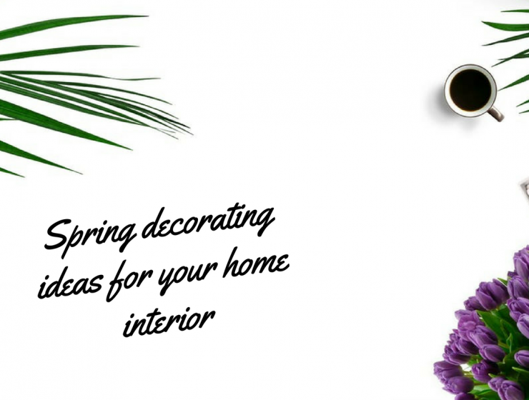 5 Fantastic Spring Decorating Ideas For Your Residence spring decorating ideas 6 Fantastic Spring Decorating Ideas to Reveal The Beauty of Your Home Spring decorating ideas 740x560
