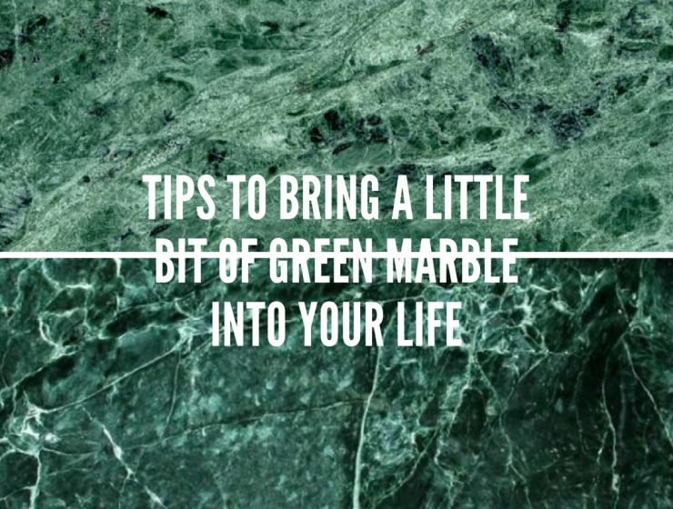Essential Tips on How to Upgrade Your Home Decor W Green Marble green marble Essential Tips on How to Upgrade Your Home Decor W/ Green Marble Essential Tips on How to Upgrade Your Home Decor W Green Marble 740x560