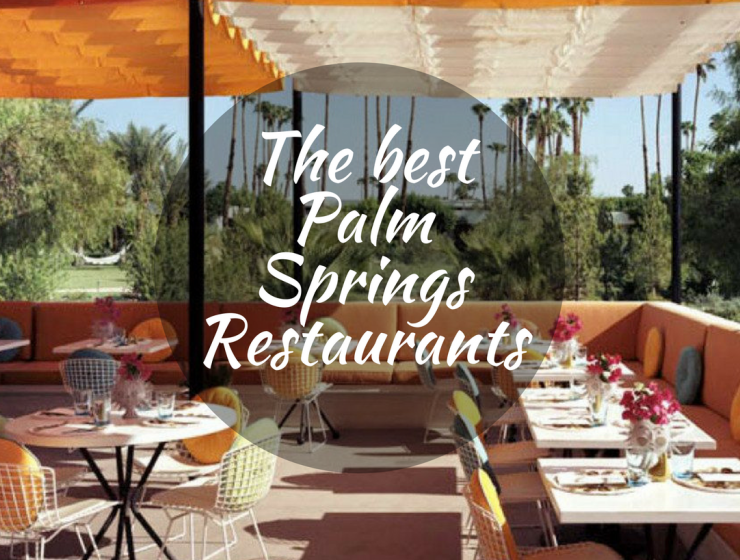 7 Palm Springs Restaurants Where You'll Want to Celebrate Mother's Day palm springs restaurants 7 Palm Springs Restaurants Where You'll Want to Celebrate Mother's Day The best Plam Springs Restaurants 740x560