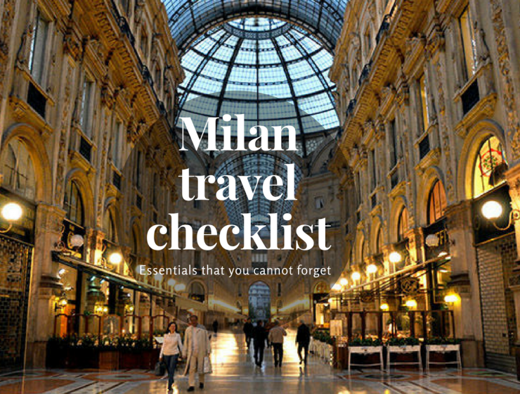 Travel Checklist: What You Can't Forget to Bring to Milan travel checklist Travel Checklist: What You Can't Forget to Bring to Milan Travel checklist 740x560