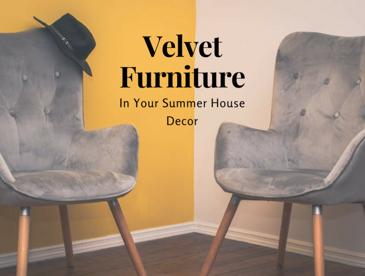 How to Make Velvet Furniture Work in Your Summer Home Decor velvet furniture How to Make Velvet Furniture Work in Your Summer Home Decor Velvet Furniture 740x560