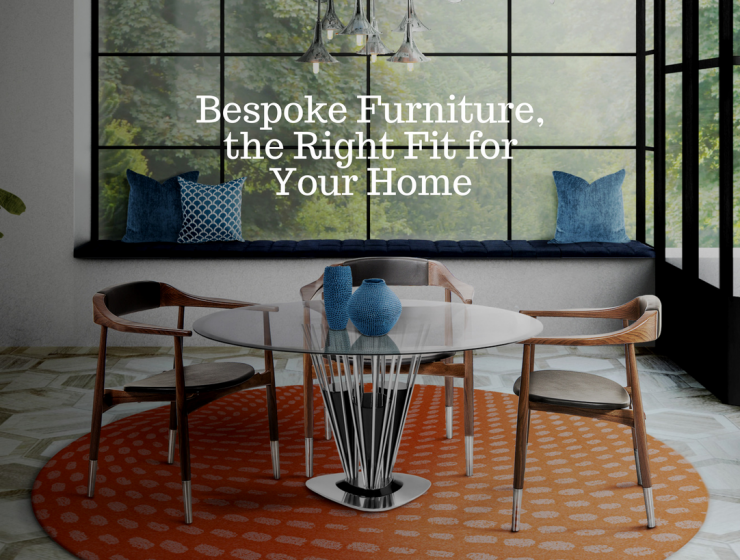5 Arguments that Make Bespoke Furniture the Right Fit for Your Home bespoke furniture 5 Arguments that Make Bespoke Furniture the Right Fit for Your Home 5 Arguments that Make Bespoke Furniture the Right Fit for Your Home 740x560