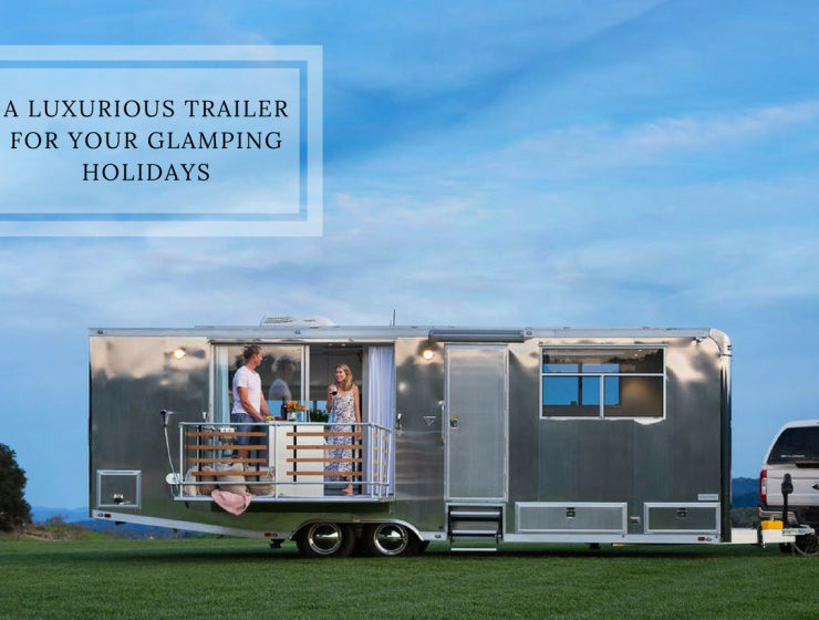 Your Glamping Holidays Will Be Even Better w/ This Luxurious Trailer glamping holidays Your Glamping Holidays Will Be Even Better w/ This Luxurious Trailer Glamping Holidays 740x560