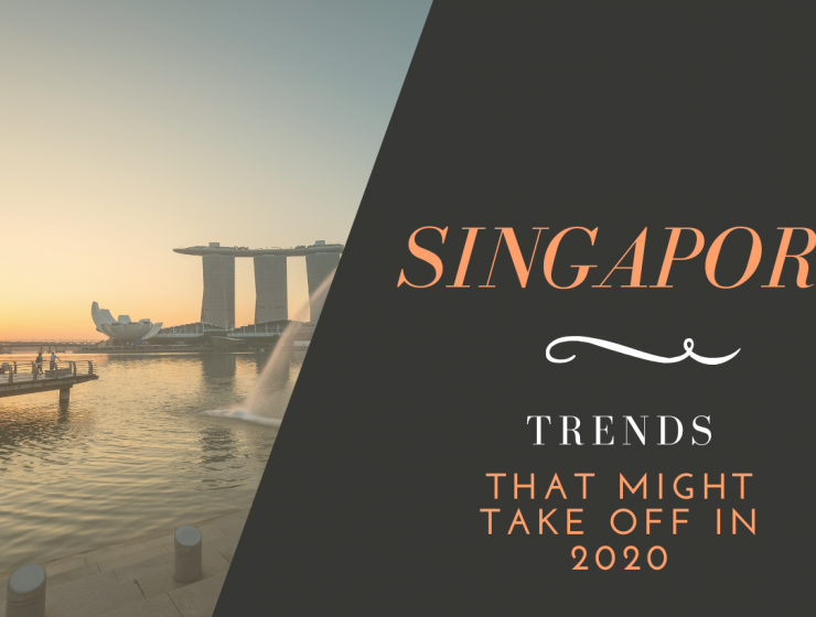 top trends in singapore Top Trends in Singapore That Might Take Off in 2020! SINGAPURA 1 1 740x560