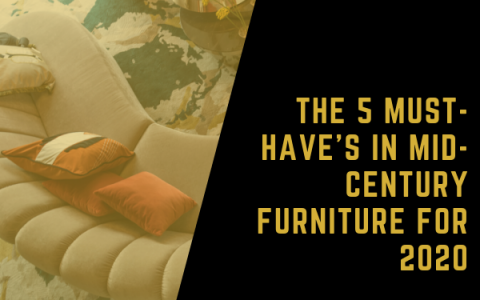 mid-century The 5 Must-Have's In Mid-Century Furniture For 2020 C  pia de FEATUREDIMAGEM 2 480x300