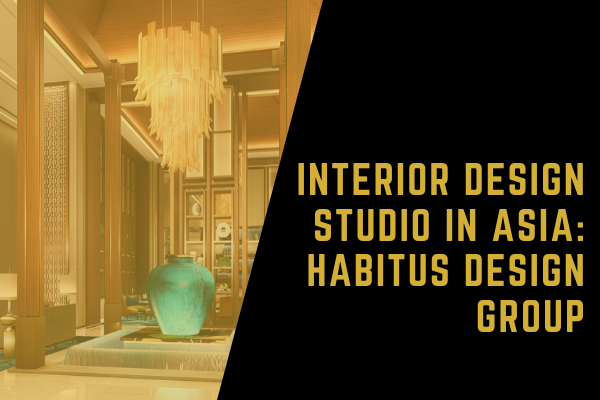 interior design Interior Design Studio in Asia: Habitus Design Group C  pia de FEATUREDIMAGEM 3